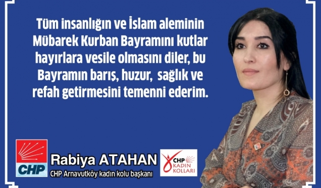 CHP Arnavutköy Kadın Kolu  Başkanı Rabiya Atahan'ın  Kurban Bayramı Mesajı