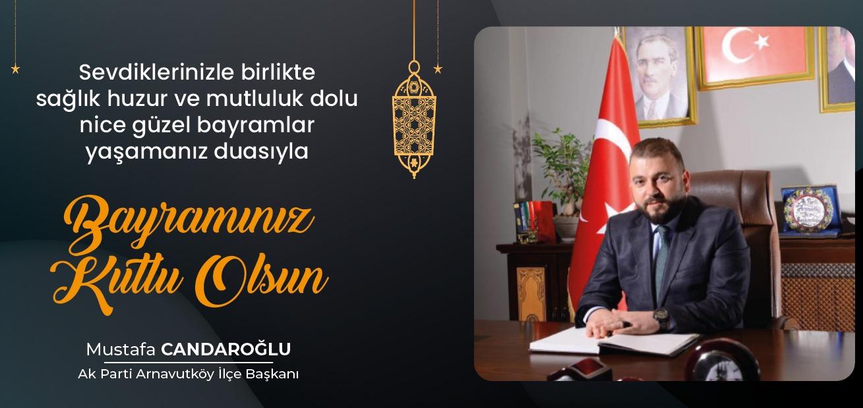 Arnavutköy Ak Parti İlçe Başkanı Mustafa Candaroğlu'nun Kurban Bayramı Mesajı