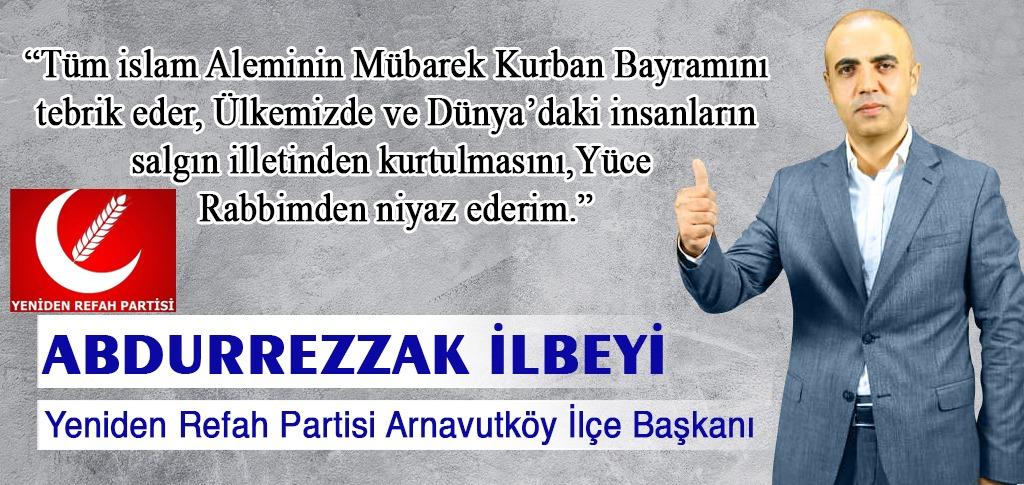 Yeniden Refah Partisi  Arnavutköy İlçe Başkanı Abdurrezzak İlbeyi 'nin Kurban Bayramı Mesajı